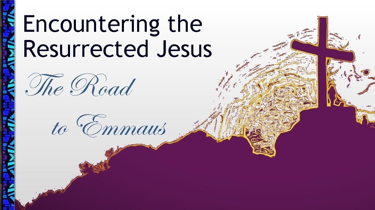 April 18, 2021 Service: Encountering the Resurrected Christ: The Road to Emmaus