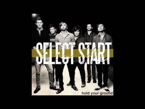 Select Start   Hold Your Ground 2011 New Song!