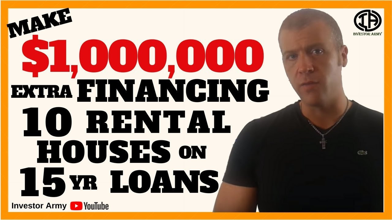 Make $1,000,000 Extra Financing 10 Rental Houses On 15 yr Loans