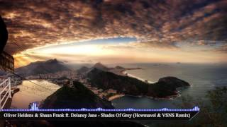 Oliver Heldens &amp Shaun Frank ft. Delaney Jane - Shades Of Grey (Howmavel &amp VSNS Remi ...