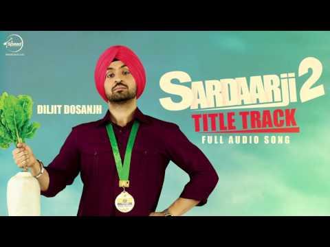 Sardaarji 2 (Title Song)   Diljit Dosanjh   Punjabi Song Collection   Speed Records