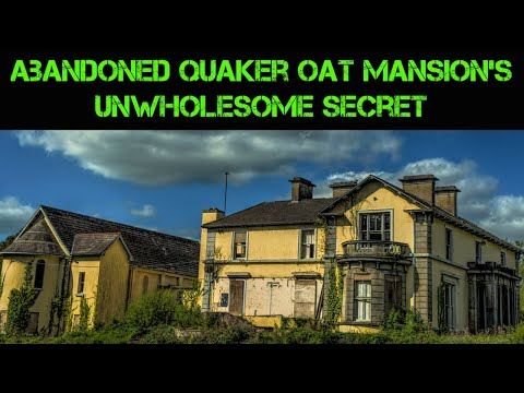 Abandoned Quaker Oats Mansion's Unwholesome Secret