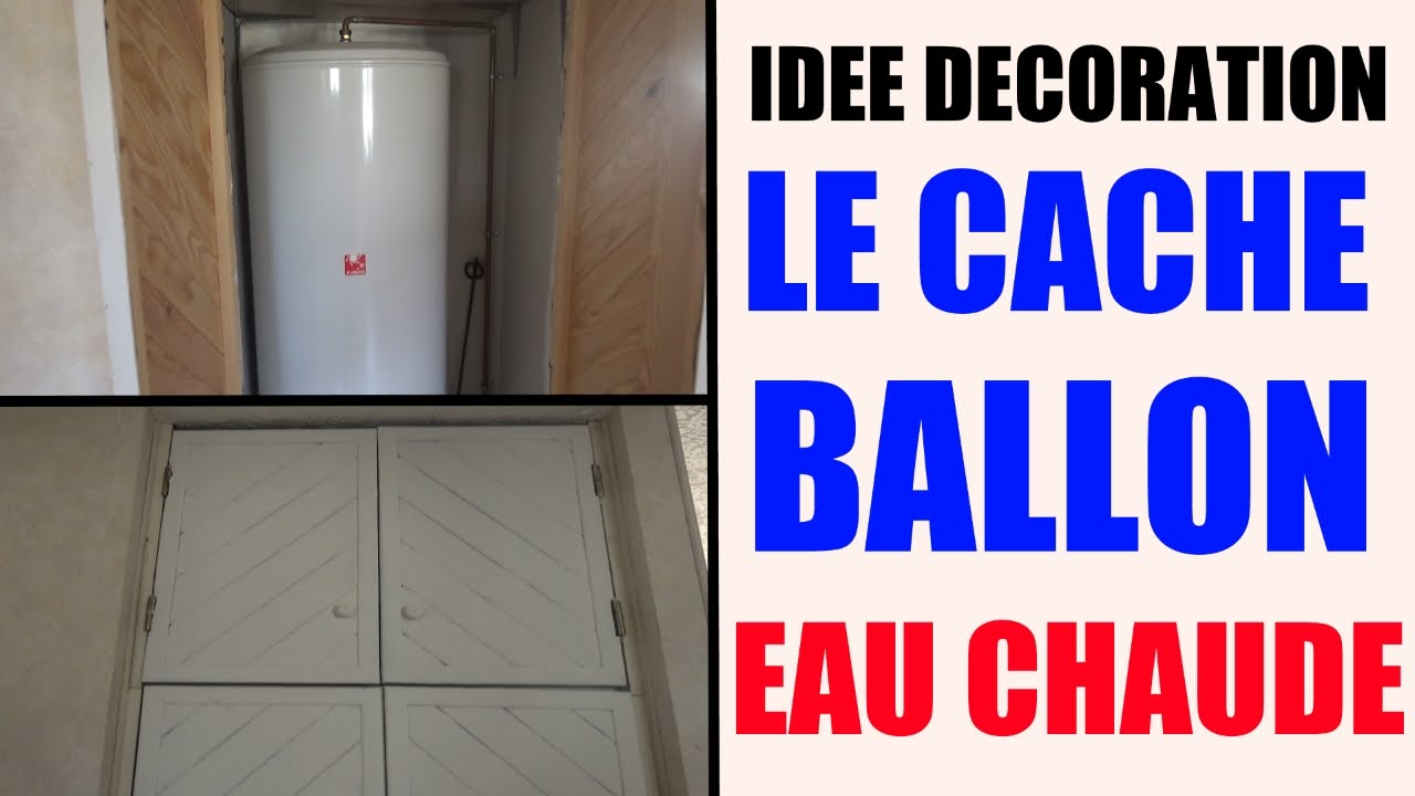 cache ballon d 39 eau chaude id e d coration maison appartement youtube. Black Bedroom Furniture Sets. Home Design Ideas