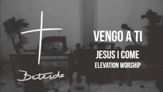 Jesus I Come (EN ESPAÑOL) - Elevation Worship // Vengo a ti (COVER)