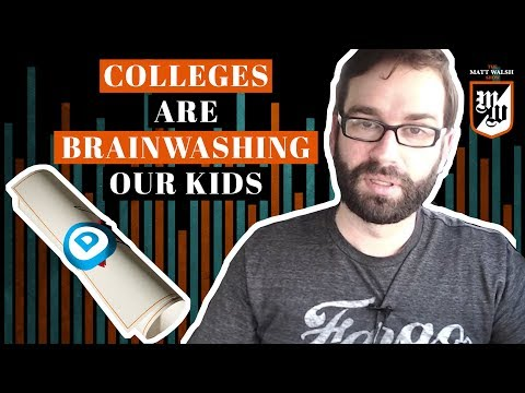 Colleges Are Brainwashing Our Kids, and We Are Paying Them To Do It  The Matt Walsh  Ep. 13