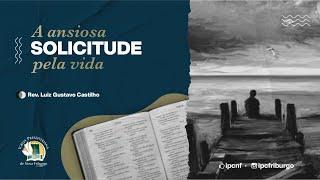 A ANSIOSA SOLICITUDE PELA VIDA Mateus 6