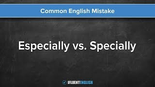 Especially vs. Specially | Common English Mistakes
