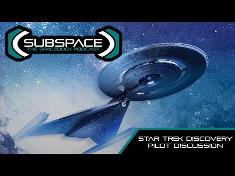 Star Trek Discovery - Episode 1 & 2 Discussion - Subspace Podcast