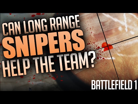 Can Long Range Snipers Support The Team? Battlefield 1