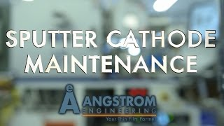 Angstrom How-To | Sputter Cathode Maintenance