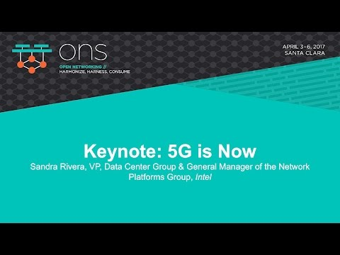 Keynote: 5G is Now- Sandra Rivera, VP, Data Center Group & GM of the Network Platforms Group, Intel