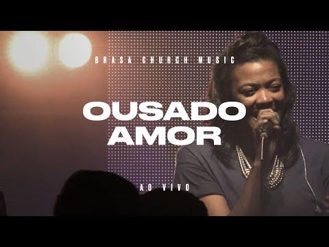 Ousado Amor Brasa Church Letrasmusbr
