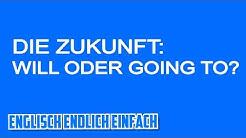 Will oder Going to Future / Zukunft Erklärung auf Deutsch