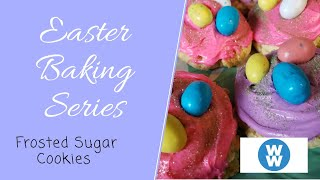 EASTER BAKING SERIES | WW FROSTED SUGAR COOKIES | WEIGHT WATCHERS!