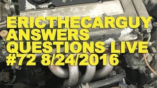 Ericthecarguy Answers Questions Live #72 (Ama) 8/24/2016