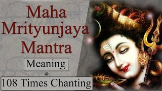 Maha Mrityunjaya Mantra |108 Times Chanting| With Meaning & Lyrics