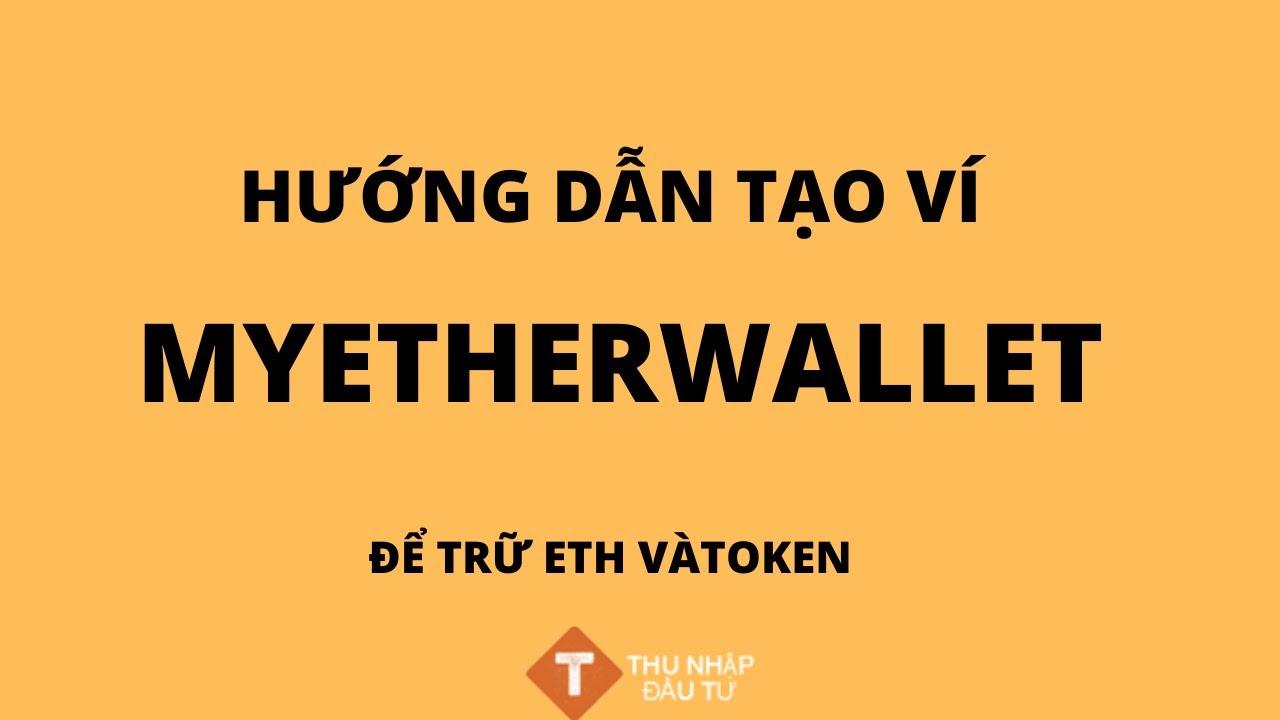 Hướng dẫn tạo ví  MyEtherWallet để trữ ETH và Token | Thunhapdautu.com