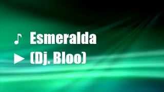 Esmeralda - Dj. Bloo (ROM Radio Edit)