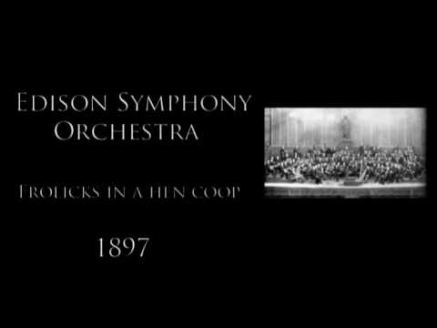 Edison Symphony Orchestra - Frolicks In A Hen Coop [1897] | Music