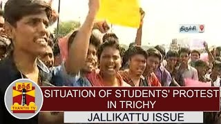 DETAILED REPORT : Situation of Students' protest in Trichy on Jallikattu Issue