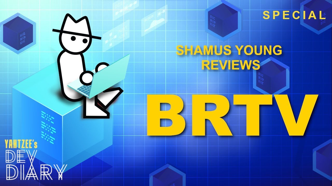 Yahtzee's Dev Diary: Shamus Young Let's Play and Critique of BRTV