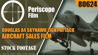 DOUGLAS A4 SKYHAWK LIGHT ATTACK AIRCRAFT  SALES FILM 80624