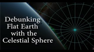 Debunking Flat Earth with the Celestial Sphere   Eric Dubay  Huge Blunder