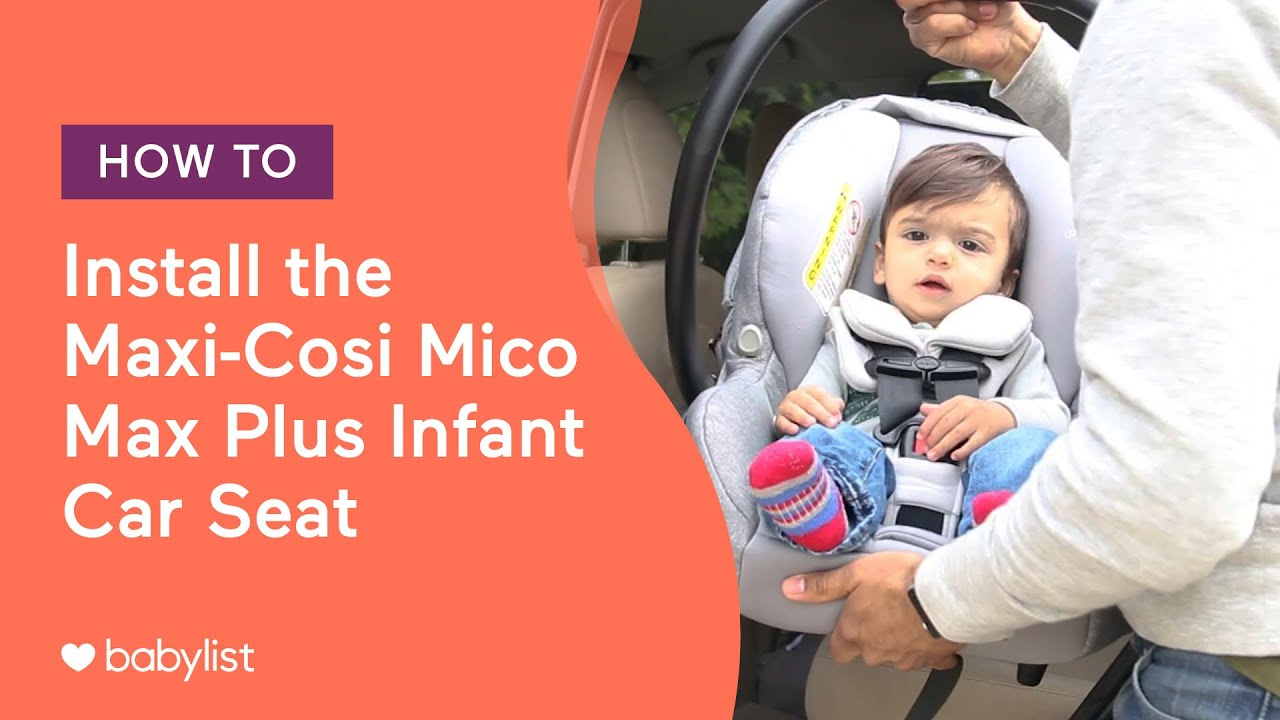 Maxi Cosi Baby Car Seat How To Install How To Install The Maxi Cosi Mico Max Plus Infant Car Seat Babylist