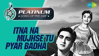 Platinum song of the day Itna Na Mujhse Tu Pyar Badha 22nd June RJ Ruchi