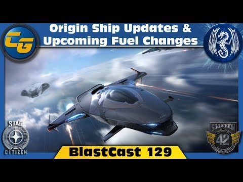 Star Citizen BlastCast #129: Origin Ship Updates & Upcoming Fuel Changes