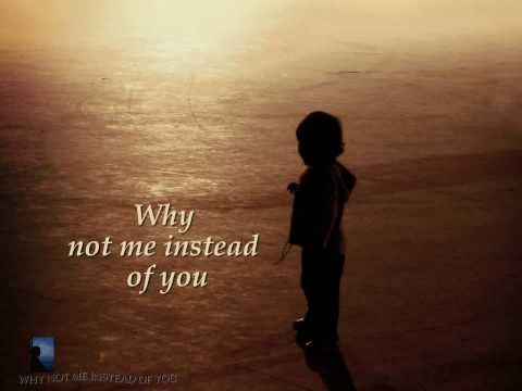 In loving memory poems for children - Why Not Me Instead Of You