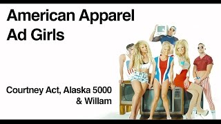 American Apparel Ad Girls with Courtney Act, Alaska 5000 and Willam #AAAgirls thumbnail