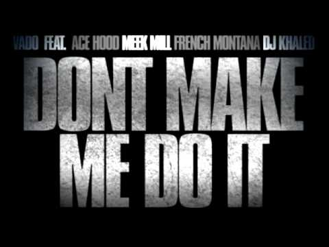 Vado, Ace Hood, Meek Mill & French Montana - Don't Make Me Do It (March 2013)