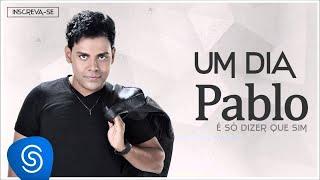 Baixar Pablo - Um Dia (É Só Dizer Que Sim) [Áudio Oficial]