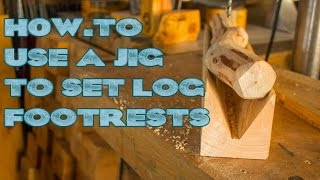 How-to Do A Jig To Set Log Footrests