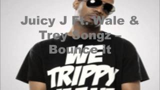 Juicy J Ft. Wale & Trey Songz - Bounce It (lyrics)