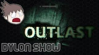 Outlast - Dylon Show