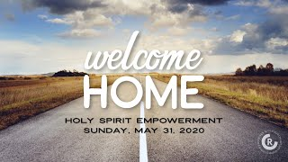 Welcome Home / Holy Spirit Empowerment