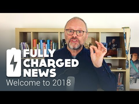 Welcome to 2018 | Fully Charged News