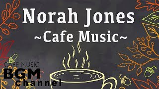 Norah Jones Cover - Relaxing Cafe Music - Chill Out Jazz & Bossa Nova arrange.