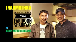 INAAMULHAQ | In conversation with FARIDOON SHAHRYAR | at Bollywood Hungama