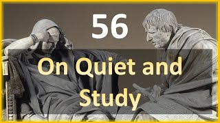 Seneca - Moral Letters - 56: On Quiet and Study
