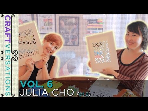 Craftversations! Volume 6, Part 2 with Julia Cho!