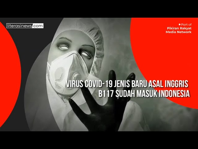 SATGAS INGATKAN VIRUS COVID-19 JENIS BARU ASAL INGGRIS B117 SUDAH MASUK INDONESIA