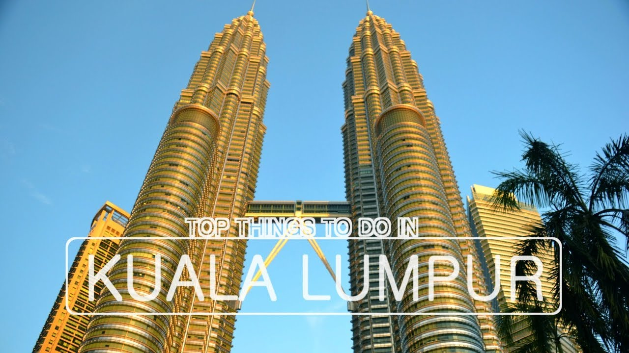 Top Things To Do In Kuala Lumpur YouTube - 10 things to see and do in kuala lumpur