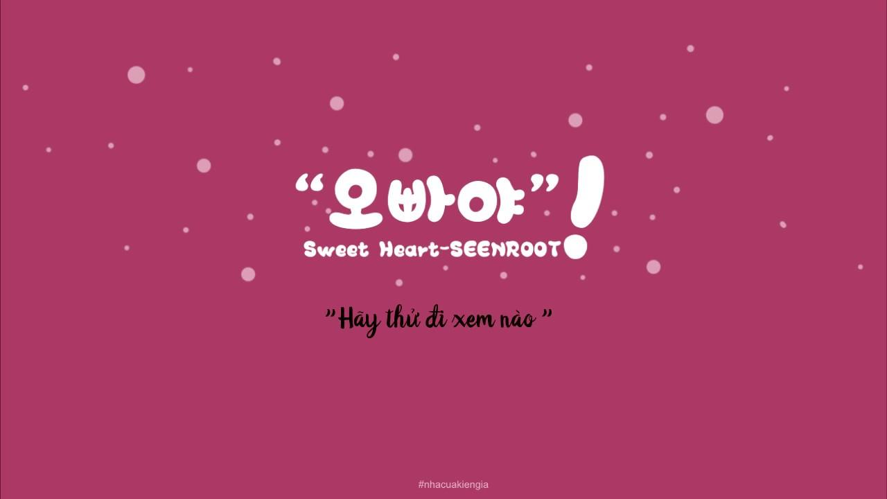 [VIETSUB] 오빠야 ( Sweet Heart ) - SEENROOT