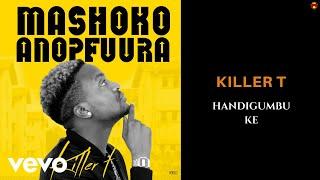 Killer T - Handigumbuke (Official Audio)