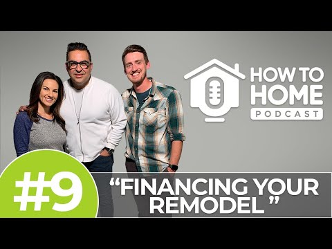 financing-your-remodel:-what-are-the-options?-|-how-to-home-podcast