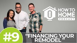 Financing Your Remodel: What are the Options? | How To Home Podcast