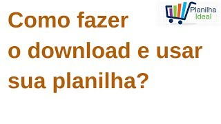Você fez o download. E agora? Como usar sua planilha?